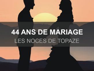 44 ans de mariage, les noces de topaze